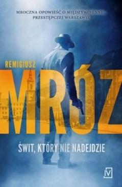 remigiusz-mroz-swit-ktory-nie-nadejdzie-cover-okladka